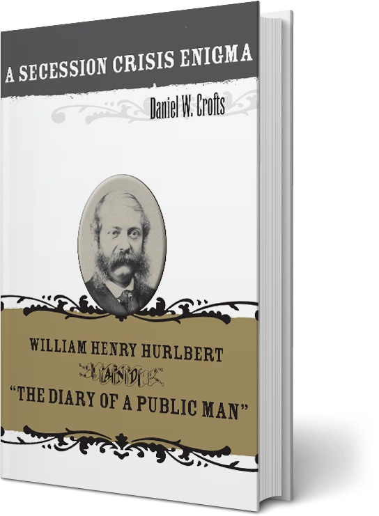 "A Secession Crisis Enigma: William Henry Hurlbert and ""The Diary of a Public Man"""